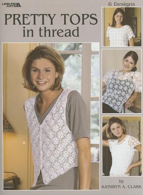 Pretty Tops in Thread: 6 Designs - Clark, Kathryn A