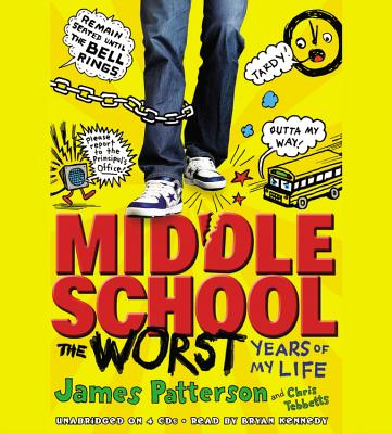 Middle School, the Worst Years of My Life - Patterson, James, and Tebbetts, Chris, and Kennedy, Bryan (Read by)