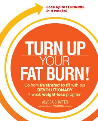 Turn Up Your Fat Burn!--Cancelled Wrong ISBN - Shaffer, Alyssa, and Prevention Magazine, The Editors of
