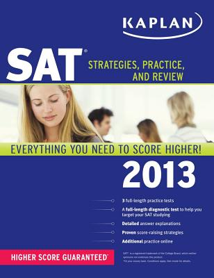 Kaplan SAT 2013: Strategies, Practice, and Review - Staff of Kaplan Test Prep and Admissions