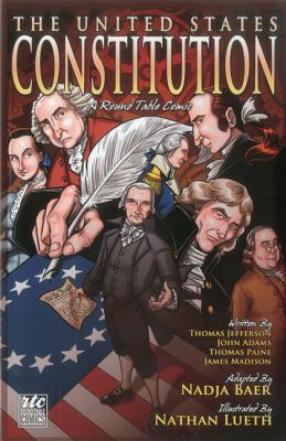 The United States Constitution: A Round Table Comic Graphic Adaptation - Jefferson, Thomas, and Adams, John, and Paine, Thomas