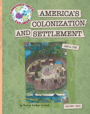 America's Colonization and Settlement: 1585 to 1763 - Lusted, Marcia Amidon