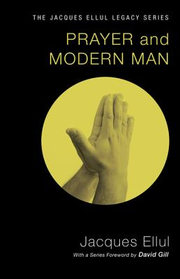 Prayer and Modern Man - Ellul, Jacques, and Hopkin, C Edward (Translated by), and Gill, David (Foreword by)