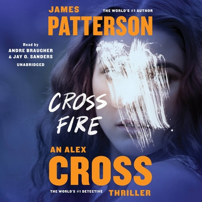 Cross Fire - Patterson, James, and Braugher, Andre (Read by), and Sanders, Jay O (Read by)