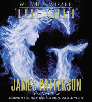 Witch & Wizard: The Gift - Patterson, James, and Rust, Ned, and Wood, Elijah (Read by)