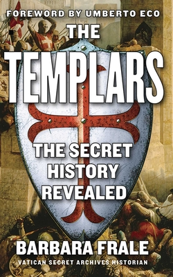 The Templars: The Secret History Revealed - Frale, Barbara, and Conti, Gregory (Translated by), and Eco, Umberto (Foreword by)