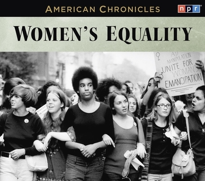 NPR American Chronicles: Women's Equality - NPR, and Stamberg, Susan (Performed by)