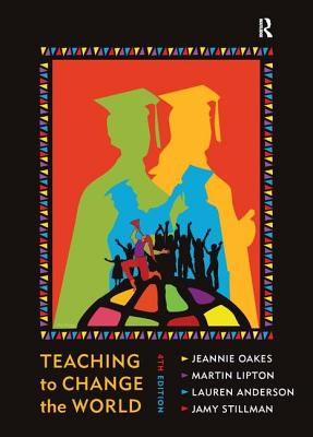 Teaching to Change the World - Oakes, Jeannie, and Lipton, Martin, and Anderson, Lauren