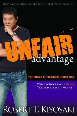 Unfair Advantage: The Power of Financial Education - Kiyosaki, Robert T