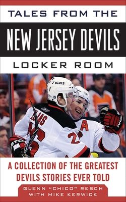 Tales from the New Jersey Devils Locker Room: A Collection of the Greatest Devils Stories Ever Told - Chico, and Kerwick, Mike