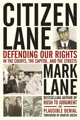 Citizen Lane: Defending Our Rights in the Courts, the Capitol, and the Streets - Lane, Mark, and Sheen, Martin (Foreword by)
