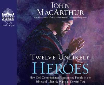 Twelve Unlikely Heroes: How God Commissioned Unexpected People in the Bible and What He Wants to Do with You - MacArthur, John, and England, Maurice (Narrator)