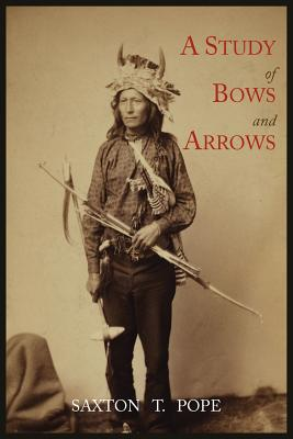 A Study of Bows and Arrows - Pope, Saxton T