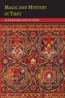Magic and Mystery in Tibet - David-Neel, Alexandra