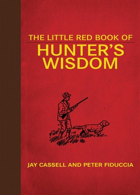 The Little Red Book of Hunter's Wisdom - Cassell, Jay, and Fiduccia, Peter