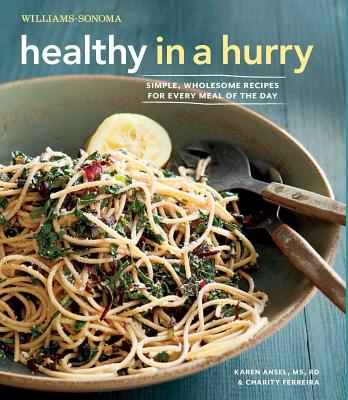Healthy in a Hurry: Simple, Wholesome Recipes for Every Meal of the Day - Blum, Esther, and Ferreira, Charity, and Ansel, MS Rd Karen