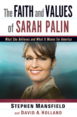 The Faith and Values of Sarah Palin - Mansfield, Stephen, and Holland, David A