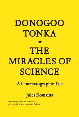 Donogoo-Tonka or the Miracles of Science: A Cinematographic Tale - Romains, Jules, and Evenson, Brian (Translated by), and Ockman, Joan (Afterword by)