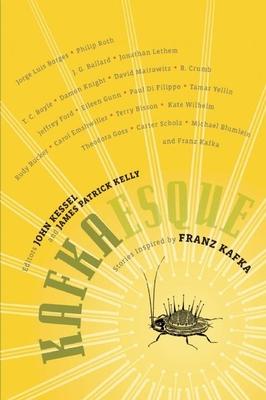 Kafkaesque: Stories Inspired by Franz Kafka - Kessel, John (Editor), and Kelly, James Patrick (Editor)