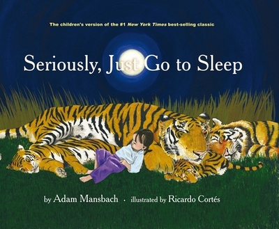 Seriously, Just Go to Sleep - Mansbach, Adam, and Cortes, Ricardo (Illustrator)