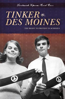 Tinker V. Des Moines: The Right to Protest in Schools - Lusted, Marcia Amidon