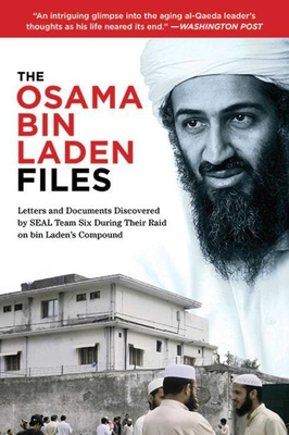 The Osama Bin Laden Files: Letters and Documents Discovered by SEAL Team Six During Their Raid on Bin Laden's Compound - Skyhorse Publishing (Creator), and The Combating Terrorism Center (Introduction by)