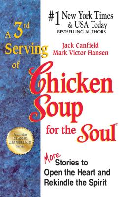 A 3rd Serving of Chicken Soup for the Soul: 101 More Stories to Open the Heart and Rekindle the Spirit - Canfield, Jack, and Hansen, Mark Victor