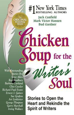 Chicken Soup for the Writer's Soul: Stories to Open the Heart and Rekindle the Spirit of Writers - Canfield, Jack, and Hansen, Mark Victor, and Gardner, Bud
