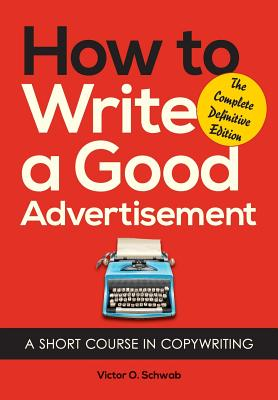 How to Write a Good Advertisement - Schwab, Victor O