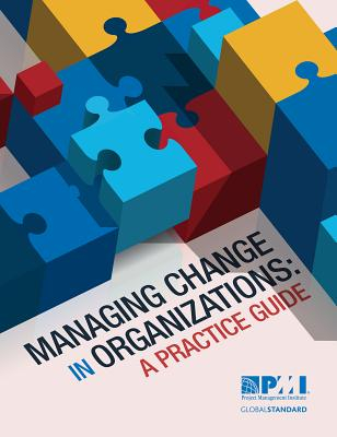 Managing Change in Organizations: A Practice Guide - Project Management Institute