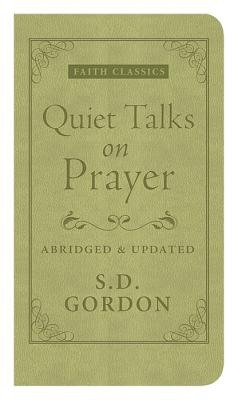 Quiet Talks on Prayer - Gordon, S D