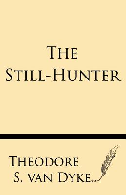 The Still-Hunter - Van Dyke, Theodore S
