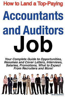 How to Land a Top-Paying Accountants and Auditors Job: Your Complete Guide to Opportunities, Resumes and Cover Letters, Interviews, Salaries, Promotio - Andrews, Brad