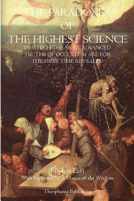 The Paradoxes of the Highest Science - Levi, Eliphas