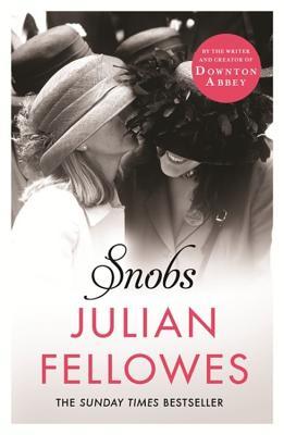 Snobs: A Novel - Fellowes, Julian