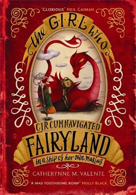 The Girl Who Circumnavigated Fairyland in a Ship of Her Own Making - Valente, Catherynne M.