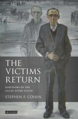The Victims Return: Survivors of the Gulag After Stalin - Cohen, Stephen F.