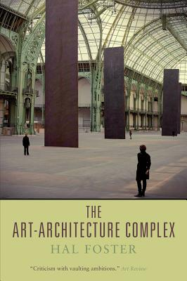 The Art-Architecture Complex - Foster, Hal