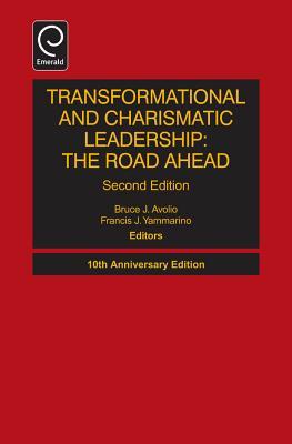 Transformational and Charismatic Leadership: The Road Ahead - Avolio, Bruce J. (Editor), and Yammarino, Francis J. (Editor)