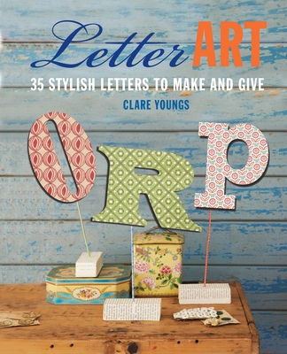 Letter Art: 35 stylish letters to make and give - Youngs, Clare