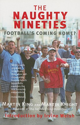 The Naughty Nineties: Football's Coming Home? - King, Martin, Dr., and Knight, Martin, and Welsh, Irvine (Introduction by)
