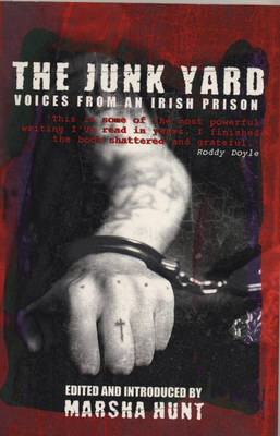 The Junk Yard: Voices from an Irish Prison - Hunt, Marsha