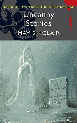 Uncanny Stories - Sinclair, May, and March-Russell, Paul (Introduction by), and Davies, David Stuart (Series edited by)
