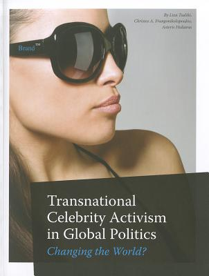 Transnational Celebrity Activism in Global Politics - Tsaliki, Liza (Editor), and Frangonikolopoulos, Christos A. (Editor), and Huliaras, Asteris (Editor)