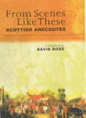 From Scenes Like These: Scottish Anecdotes and Episodes - Ross, David (Editor)