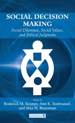 Social Decision Making: Social Dilemmas, Social Values, and Ethical Judgments - Kramer, Roderick M, Dr. (Editor), and Tenbrunsel, Ann E (Editor), and Bazerman, Max H (Editor)