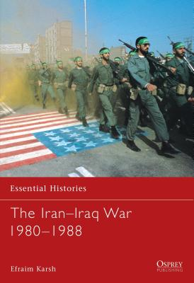 The Iran-Iraq War 1980-1988 - Osprey Publishing (Creator), and Karsh, Efraim