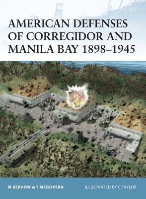 American Defenses of Corregidor and Manila Bay 1898-1945 - Berhow, Mark A