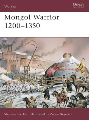 Mongol Warrior 1200-1350 - Tumbull, Stephen, and Turnbull, Stephen