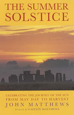 The Summer Solstice: Celebrating the Journey of the Sun from May Day to Harvest - Matthews, John